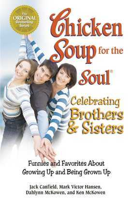 Chicken Soup for the Soul Celebrating Brothers and Sisters: Funnies and Favorites About Growing Up and Being Grown Up
