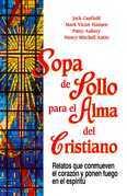 Sopa de Pollo para el Alma del Cristiano: 101 relatos que conmueven el corazón y ponen fuego en el espíritu
