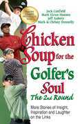 Chicken Soup for the Golfer's Soul The 2nd Round: More Stories of Insight, Inspiration and Laughter on the Links