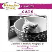 Chicken Soup for the Soul Celebrates Cats and the People Who Love Them: A Collection in Words and Photographs