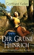 Der Grüne Heinrich (Autobiographischer Roman) - Vollständige Ausgabe