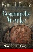 Gesammelte Werke: Märchen + Sagen (725 Titel in einem Buch - Vollständige Ausgaben)