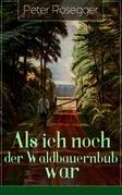 Als ich noch der Waldbauernbub war (Vollständige Ausgabe)
