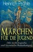 Märchen für die Jugend (Mit mythologische und literarische Bemerkungen) - Vollständige Ausgabe - 64 Geschichten in einem Buch