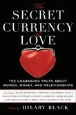 The Secret Currency of Love: The Unabashed Truth About Women, Money, and Relationships