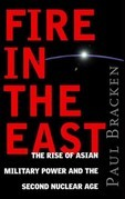Fire In the East: The Rise of Asian Military Power and the Second Nuclear Age