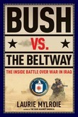 Bush vs. the Beltway: The Inside Battle over War in Iraq