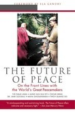 The Future of Peace: On The Front Lines with the World's Great Peacemakers