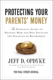Protecting Your Parents' Money: The Essential Guide to Helping Mom and Dad Navigate the Finances of Retirement