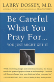 Be Careful What You Pray For, You Might Just Get It: A Physician Explores Prayer's Surpricing