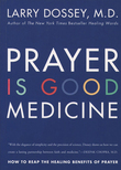 Prayer Is Good Medicine: How to Reap the Healing Benefits of Prayer