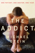 The Addict: One Patient, One Doctor, One Year