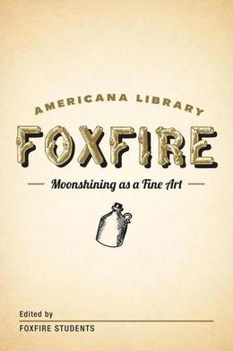 Moonshining as a Fine Art: The Foxfire Americana Library (1)