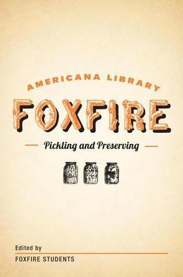 Pickling and Preserving: The Foxfire Americana Library (3)
