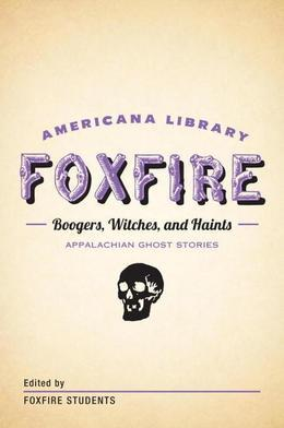 Boogers, Witches, and Haints: Appalachian Ghost Stories: The Foxfire Americana Library (5)