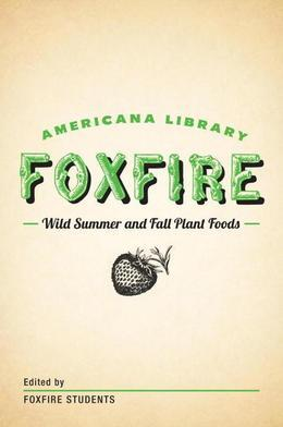 Wild Summer and Fall Plant Foods: The Foxfire Americana Library (8)