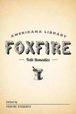 Mountain Folk Remedies: The Foxfire Americana Library (9)