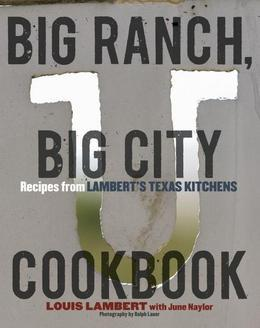Big Ranch, Big City Cookbook: Recipes from Lambert's Texas Kitchens