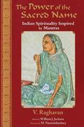 The Power of the Sacred Name: Indian Spirituality Inspired by Mantras