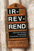 Ir-rev-rend: Christianity Without the Pretense. Faith Without the Façade