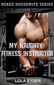 My Naughty Fitness Instructor (Bored Housewife Series Book 2)