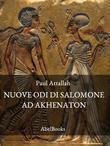 Le nuove odi di Salomone ad Akhenaton