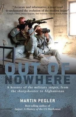 Out of Nowhere: A History of the Military Sniper, from the Sharpshooter to Afghanistan