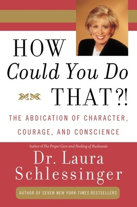 How Could You Do That?!: Abdication of Character, Courage, Consci