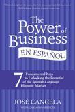 The Power of Business en Espanol: Seven Easy Ways to Understand Hispanic U