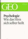 Psychologie: Wie das Hirn sich selber heilt (GEO eBook Single)
