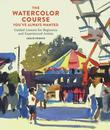 The Watercolor Course You've Always Wanted: Guided Lessons for Beginners and Experienced Artists