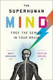 The Superhuman Mind: Free the Genius in Your Brain