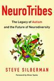 NeuroTribes: The Legacy of Autism and the Future of Neurodiversity