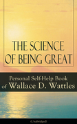 The Science of Being Great: Personal Self-Help Book of Wallace D. Wattles (Unabridged)
