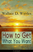 How to Get What You Want (Unabridged)