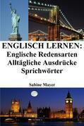 Englisch lernen: englische Redensarten ‒ alltägliche Ausdrücke ‒ Sprichwörter