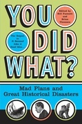 You Did What?: Mad Plans and Incredible Mistakes