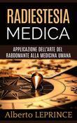 Radiestesia Medica - Applicazione dell'Arte del Rabdomante alla Medicina umana