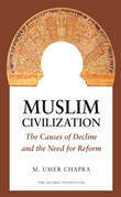 Muslim Civilization: The Causes of Decline and the Need for Reform