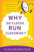Why Do Clocks Run Clockwise?: Mysteries of Everyday Life Explained
