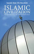 Islamic Civilization: Its Foundational Beliefs and Principles