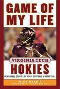Game of My Life Virginia Tech Hokies: Memorable Stories of Hokie Football and Basketball