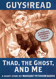 Guys Read: Thad, the Ghost, and Me