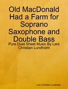 Old MacDonald Had a Farm for Soprano Saxophone and Double Bass - Pure Duet Sheet Music By Lars Christian Lundholm