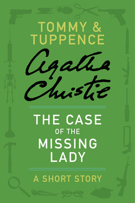 The Case of the Missing Lady: A Tommy & Tuppence Adventure