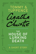The House of Lurking Death: A Tommy & Tuppence Adventure