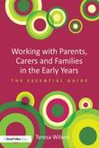 Working with Parents, Carers and Families in the Early Years: The essential guide