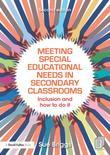 Meeting Special Educational Needs in Secondary Classrooms: Inclusion and how to do it
