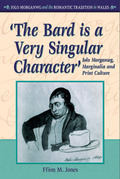 The Bard is a Very Singular Character': Iolo Morganwg, Marginalia and Print Culture