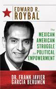 Edward R. Roybal: The Mexican American Struggle for Political Empowerment